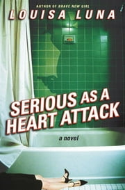 Serious As a Heart Attack - A Novel ebook by Louisa Luna