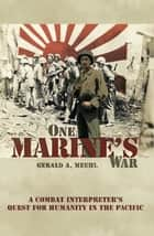 One Marine's War ebook by Gerald A. Meehl