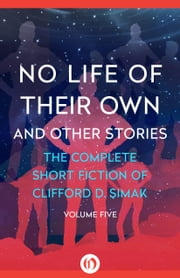 No Life of Their Own - And Other Stories ebook by Clifford D. Simak,David W. Wixon
