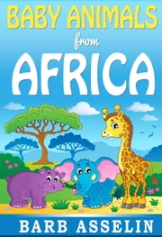Baby Animals from Africa ebook by Barb Asselin