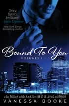 Bound to You Boxed Set ebook by Vanessa Booke