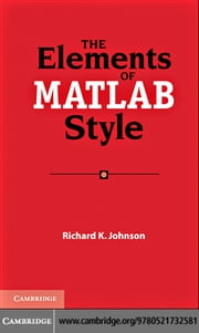The Elements of MATLAB Style ebook by Johnson, Richard K.