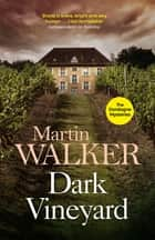 Dark Vineyard - France's favourite policeman's second brilliant adventure ebook by Martin Walker, Martin Walker