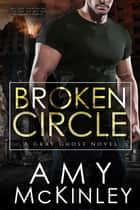 Broken Circle - A Gray Ghost Novel, #1 ebook by Amy McKinley