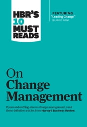 "HBR's 10 Must Reads on Change Management (including featured article ""Leading Change,"" by John P. Kotter) ebook by Harvard Business Review"