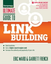 Ultimate Guide to Link Building - How to Build Backlinks, Authority and Credibility for Your Website, and Increase Click Traffic and Search Ranking ebook by Eric Ward,Garrett French