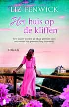 Het huis op de kliffen - Twee zussen worden uit elkaar gedreven door een verraad dat generaties lang doorwerkt ebook by Liz Fenwick, Monique Eggermont