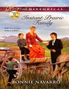 Instant Prairie Family (Mills & Boon Love Inspired Historical) ebook by Bonnie Navarro