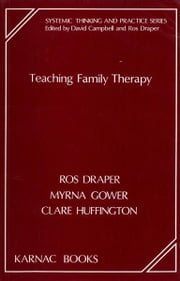 Teaching Family Therapy ebook by Ros Draper,Myrna Gower,Clare Huffington