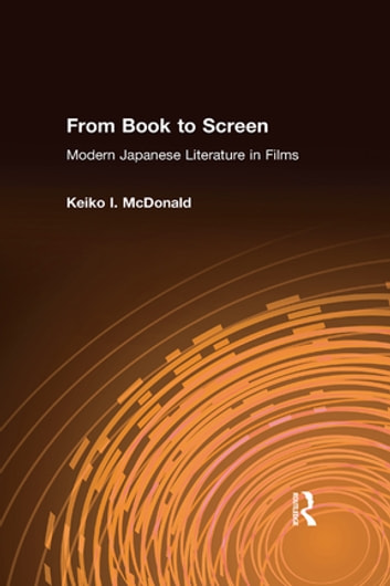 From Book to Screen: Modern Japanese Literature in Films - Modern Japanese Literature in Films ebook by Keiko I. McDonald