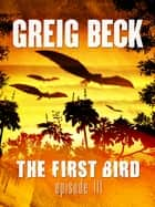 The First Bird: Episode 3 ebook by Greig Beck