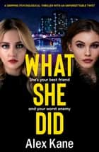What She Did - A dark gripping psychological thriller with an unforgettable twist ebook by