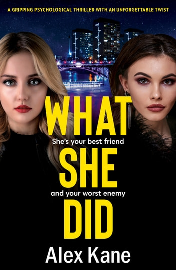 What She Did - A dark gripping psychological thriller with an unforgettable twist ebook by Alex Kane