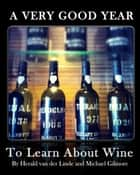 A Very Good Year: To Learn About Wine ebook by Herald van der Linde