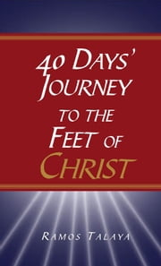 40 Days' Journey to the Feet of Christ ebook by Ramos Talaya