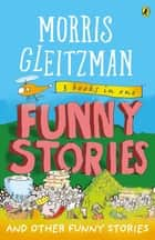 Funny Stories: And Other Funny Stories ebook by Morris Gleitzman