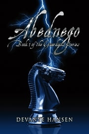Abednego - Book 1 of the Guardians Series ebook by Devanye Hansen