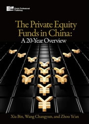Private Equity Funds in China: A 20-Year Overview ebook by Xia, Bin
