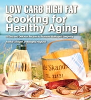 Low Carb High Fat Cooking for Healthy Aging - 70 Easy and Delicious Recipes to Promote Vitality and Longevity ebook by Annika Dahlqvist,Birgitta Höglund