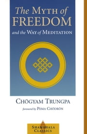 The Myth of Freedom and the Way of Meditation ebook by Chogyam Trungpa