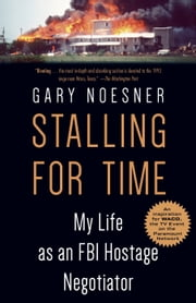 Stalling for Time - My Life as an FBI Hostage Negotiator ebook by Gary Noesner