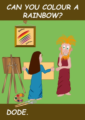 Can You Colour a Rainbow? ebook by DODE.