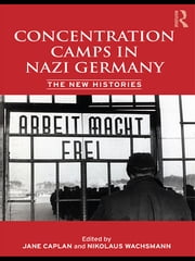 Concentration Camps in Nazi Germany - The New Histories ebook by Nikolaus Wachsmann,Jane Caplan