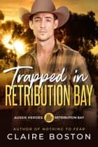 Trapped in Retribution Bay ebook by Claire Boston