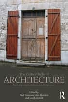 The Cultural Role of Architecture ebook by Paul Emmons,Jane Lomholt,John Shannon Hendrix