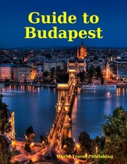 Guide to Budapest ebook by World Travel Publishing