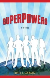 Superpowers - A Novel ebook by David J. Schwartz