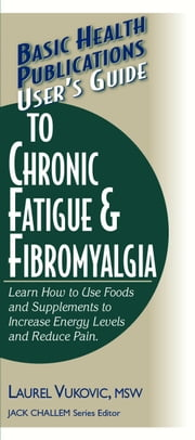 User's Guide to Chronic Fatigue & Fibromyalgia ebook by Laurel Vukovic MSW