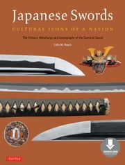 Japanese Swords - Cultural Icons of a Nation; The History, Metallurgy and Iconography of the Samurai Sword (Downloadable Material) ebook by Colin M. Roach,Nicklaus Suino