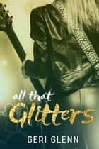 All That Glitters ebook by Geri Glenn