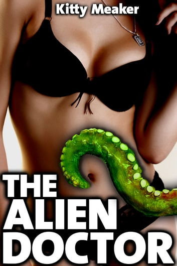 The Alien Doctor (Sci-Fi Tentacle Sex) ebook by Kitty Meaker