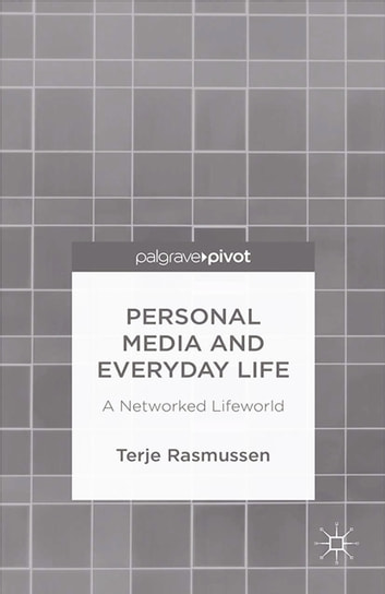 Personal Media and Everyday Life - A Networked Lifeworld ebook by T. Rasmussen