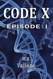 Code X: Episode 1 ebook by M.R. Vallone