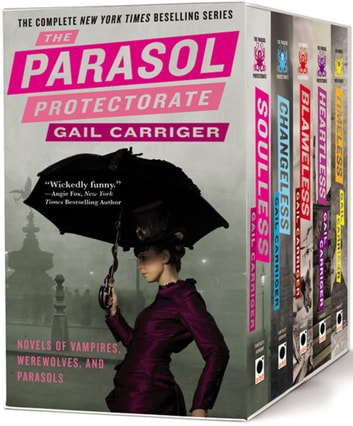 The Parasol Protectorate Boxed Set - Soulless, Changeless, Blameless, Heartless and Timeless ebook by Gail Carriger