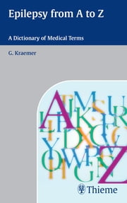 Epilepsy from A - Z - Dictionary of Medical Terms ebook by Guenter Kraemer