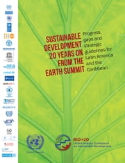 Sustainable Development 20 Years on from the Earth Summit: Progress, gaps and strategic guidelines for Latin America and the Caribbean ebook by United Nations,Economic Commission for Latin America and the Caribbean (ECLAC)