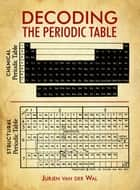 Decoding the Periodic Table ebook by Jurjen Van Van der Wal