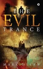 The Evil Trance ebook by Mark Dysan