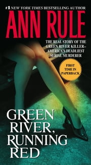 Green River, Running Red - The Real Story of the Green River Killer--America's Deadliest Serial Murderer ebook by Ann Rule