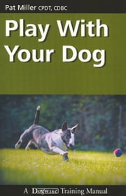 PLAY WITH YOUR DOG ebook by Pat Miller