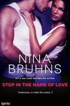 Stop in the Name of Love ebook by Nina Bruhns