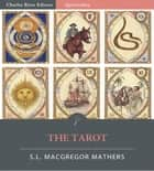 The Tarot (Illustrated Edition) ebook by Samuel Liddell MacGregor Mathers