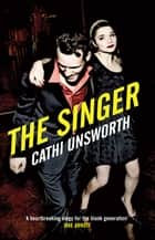 The Singer ebook by Cathi Unsworth