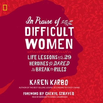 In Praise of Difficult Women - Life Lessons from 29 Heroines Who Dared to Break the Rules Áudiolivro by Karen Karbo