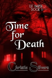 Time For Death (Liz Baker, book 1) ebook by Christie Silvers