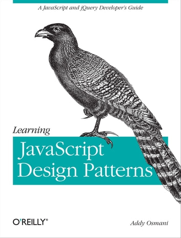 Learning JavaScript Design Patterns - A JavaScript and jQuery Developer's Guide ebook by Addy Osmani